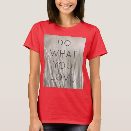 Do what you love, red customizable tshirt