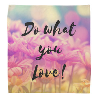 """""""Do what you Love"""" Typography Quote Flowers Bandana"""