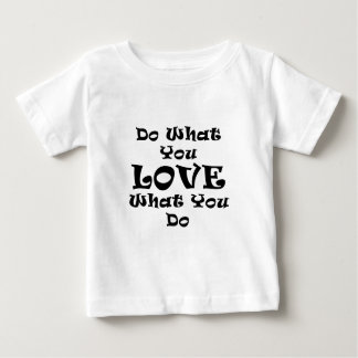 Do What You Love What You Do Baby T-Shirt