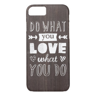 """""""Do what you LOVE what you do"""" inspirational iPhone 7 Case"""