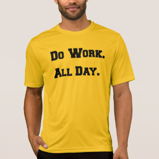Do Work. All Day. T-Shirt