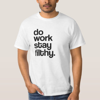 Do work, stay filthy. T-Shirt