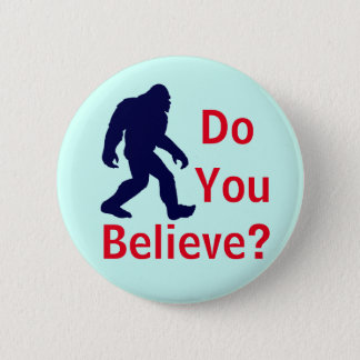Do You Believe? Bigfoot Button