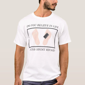 DO YOU BELIEVE IN LIFE, AFTER... T-Shirt