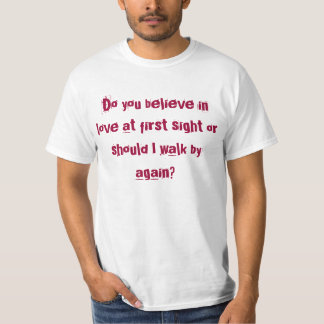 Do you believe in love at first sight... t-shirt