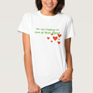 Do you believe in love at first sight? t shirts
