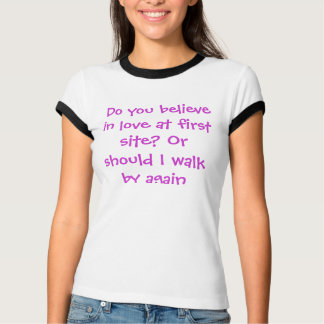 Do you believe in love at first site? Or should... T-Shirt