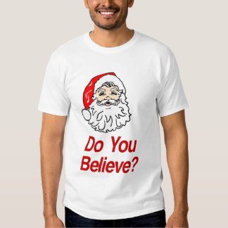 Do You Believe Santa Shirt