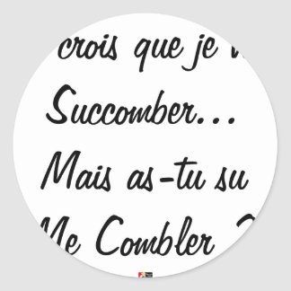 do you believe that I will succumb but known ace Classic Round Sticker