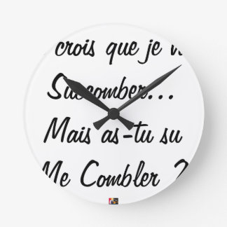 do you believe that I will succumb but known ace Round Clock