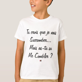 do you believe that I will succumb but known ace T-Shirt