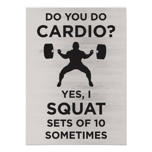 Do You Do Cardio? Yes, I Squat Sets Of 10 Poster