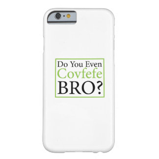 Do You Even Covfefe Bro? Funny Trump Gift Barely There iPhone 6 Case