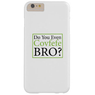 Do You Even Covfefe Bro? Funny Trump Gift Barely There iPhone 6 Plus Case
