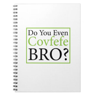 Do You Even Covfefe Bro? Funny Trump Gift Notebook