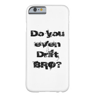 """Do you even Drift BRO?"" Phone case. Barely There iPhone 6 Case"