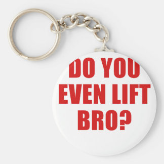 Do You Even Lift Bro Key Chains