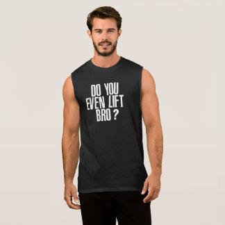 Do You Even Lift Bro? Sleeveless Shirt