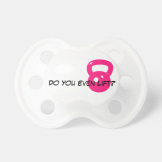 Do You Even Lift? Pacifiers