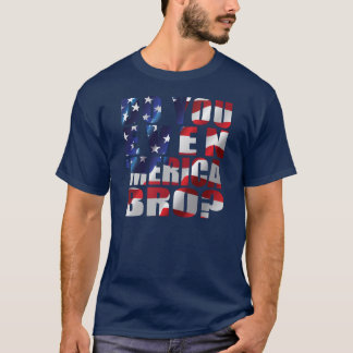 DO YOU EVEN 'MERICA BRO? T-Shirt