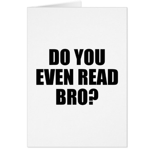 Do You Even Read Bro? Card