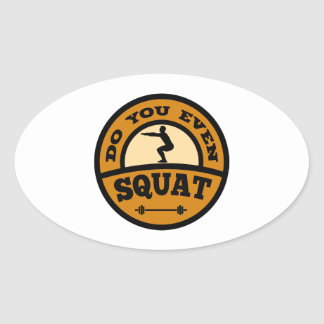 Do You Even Squat? Oval Sticker