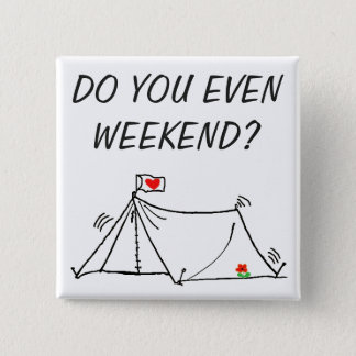 Do You Even Weekend? Shaking Tent 2 Inch Square Button