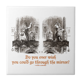 Do You Ever Wish You Could Go Through The Mirror? Tile