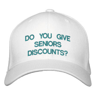 DO YOU GIVE SENIORS DISCOUNTS? - Customizable Cap Baseball Cap