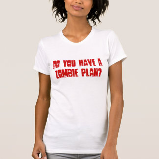 Do You Have A Zombie Plan? T-Shirt