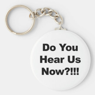 Do You Hear Us Now?!!! Basic Round Button Keychain