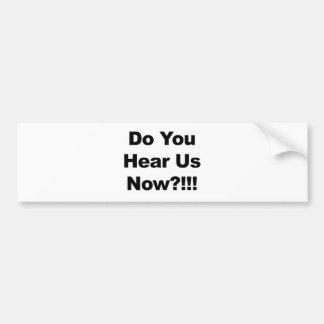 Do You Hear Us Now?!!! Bumper Sticker