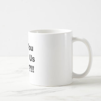 Do You Hear Us Now?!!! Coffee Mug