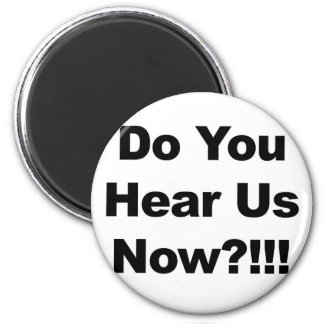 Do You Hear Us Now?!!! Magnet