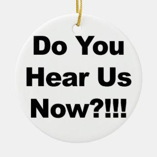 Do You Hear Us Now?!!! Round Ceramic Ornament