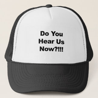Do You Hear Us Now?!!! Trucker Hat