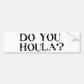 Do you Houla? Bumper Sticker