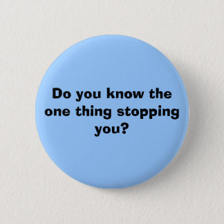 Do you know the one thing stopping you? 2 inch round button
