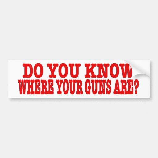 DO YOU KNOW WHERE YOUR GUNS ARE?, bumper sticker