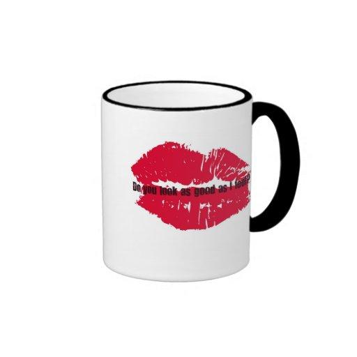 DO YOU LOOK AS GOOD AS I FEEL HOT LIPS PRINT COFFEE MUG