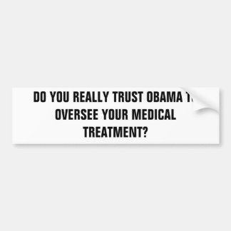 DO YOU REALLY TRUST OBAMA TO OVERSEE YOUR MEDIC BUMPER STICKER