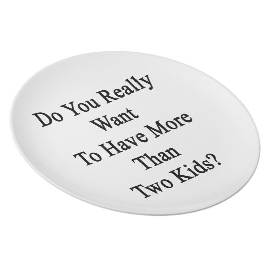 Do You Really Want To Have More Than Two Kids Plate