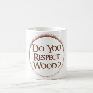 Do you respect wood? coffee mug