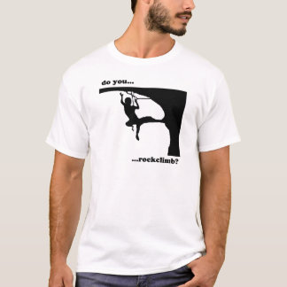 Do you...rockclimb? T-Shirt