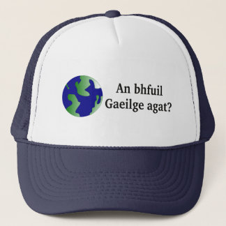 Do you speak Irish? in Irish. With globe Trucker Hat