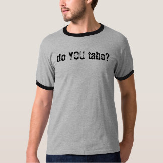 do YOU tabo? T-Shirt