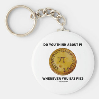 Do You Think About Pi Whenever You Eat Pie? Basic Round Button Keychain