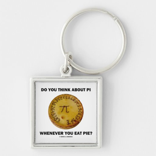 Do You Think About Pi Whenever You Eat Pie? Keychains