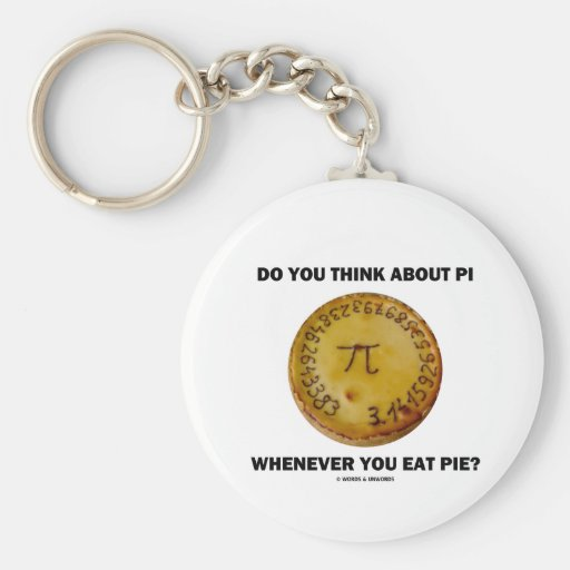Do You Think About Pi Whenever You Eat Pie? Key Chains