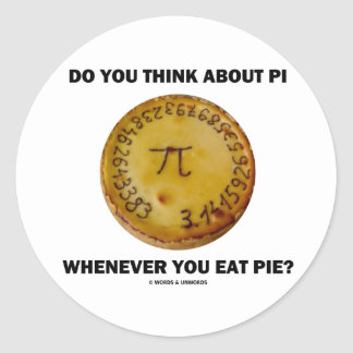 Do You Think About Pi Whenever You Eat Pie Round Sticker